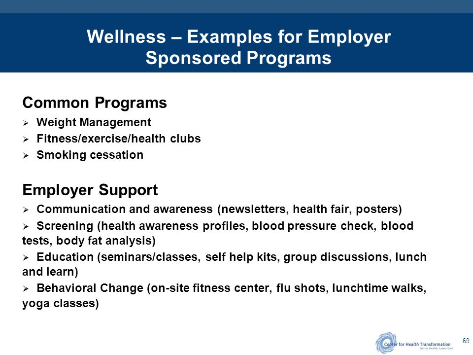 69 Wellness – Examples for Employer Sponsored Programs Common Programs  Weight Management  Fitness/exercise/health clubs  Smoking cessation Employe