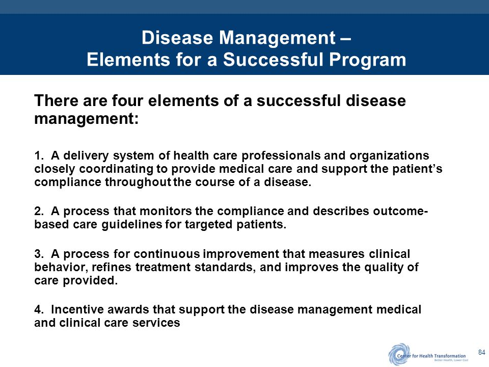 84 Disease Management – Elements for a Successful Program There are four elements of a successful disease management: 1. A delivery system of health c