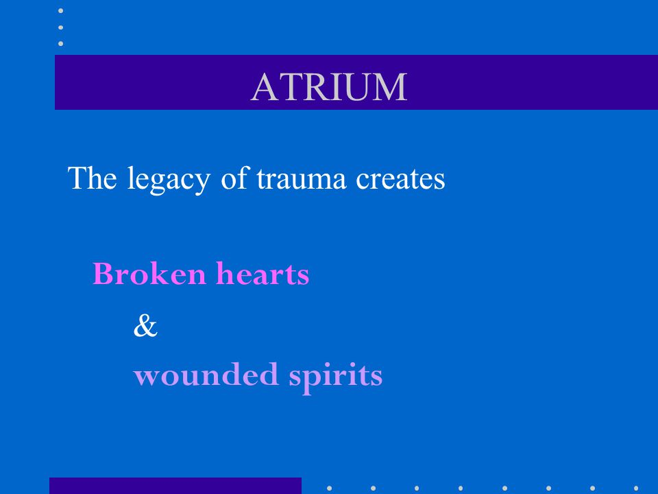 ATRIUM ATRIUM heals the broken spirit through Connection in community… Wholeness in relationship… Mission to help others