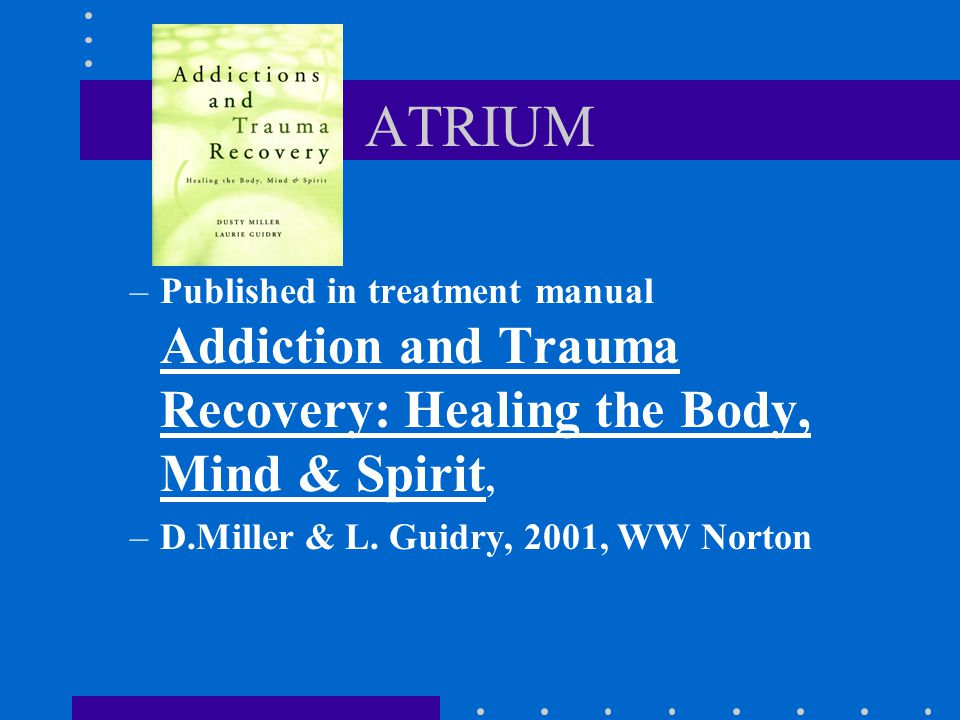 ATRIUM –Structure and content of the ATRIUM model: Number of sessions = 12 Duration of each session = 1.5hr.