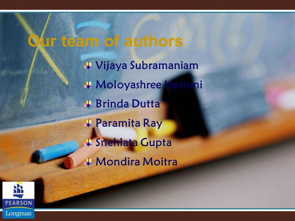 Our team of authors Vijaya Subramaniam Moloyashree Hashmi Brinda Dutta Paramita Ray Snehlata Gupta Mondira Moitra