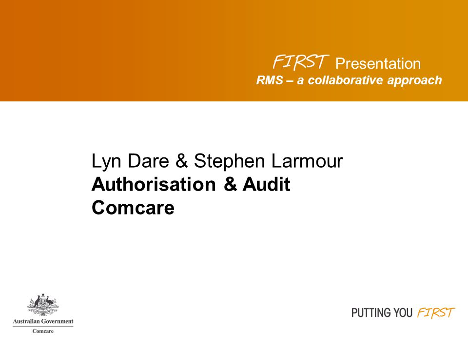 RMS – a collaborative approach Presentation Lyn Dare & Stephen Larmour Authorisation & Audit Comcare