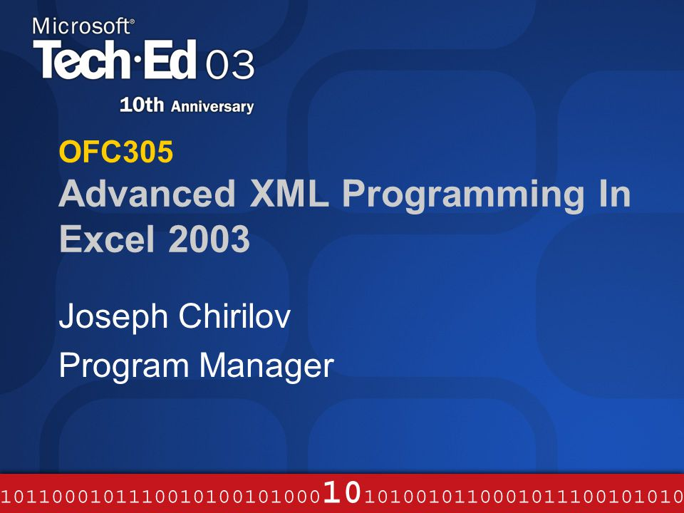 OFC305 Advanced XML Programming In Excel 2003 Joseph Chirilov Program Manager