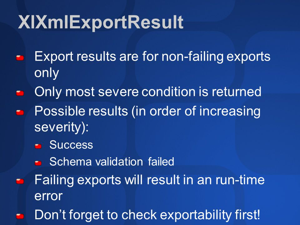 XlXmlExportResult Export results are for non-failing exports only Only most severe condition is returned Possible results (in order of increasing seve