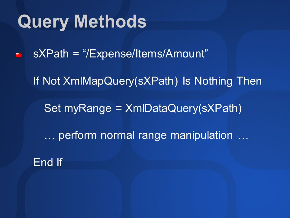 "Query Methods sXPath = ""/Expense/Items/Amount"" If Not XmlMapQuery(sXPath) Is Nothing Then Set myRange = XmlDataQuery(sXPath) … perform normal range ma"