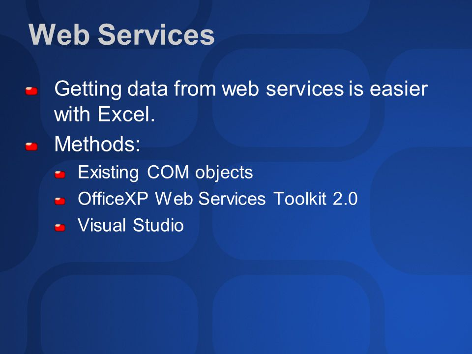 Web Services Getting data from web services is easier with Excel. Methods: Existing COM objects OfficeXP Web Services Toolkit 2.0 Visual Studio