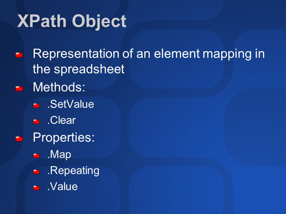 XPath Object Representation of an element mapping in the spreadsheet Methods:.SetValue.Clear Properties:.Map.Repeating.Value