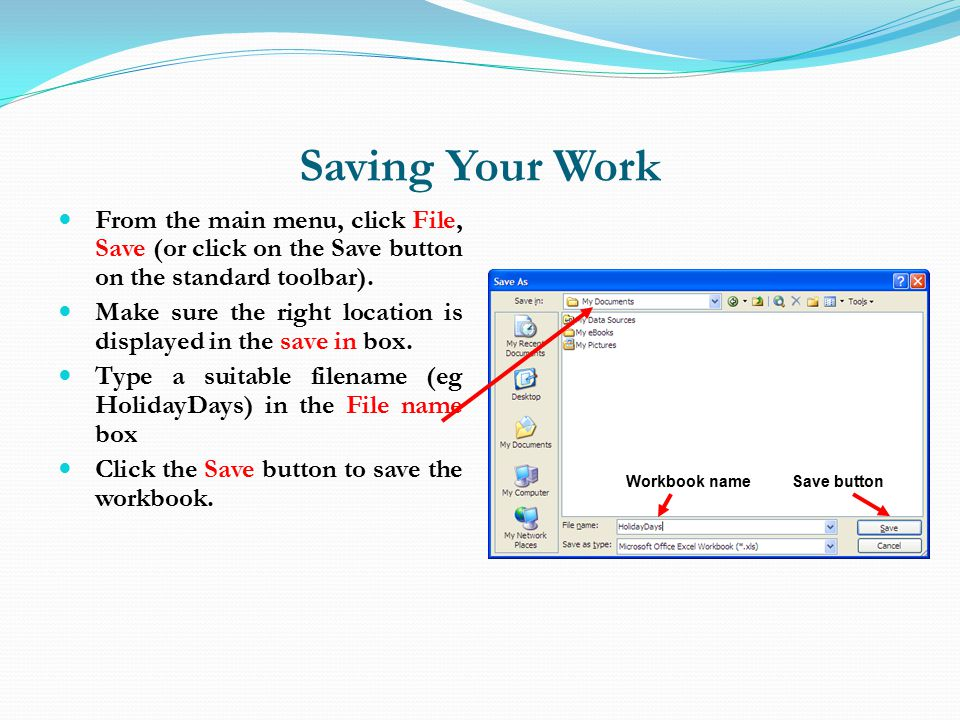 Saving Your Work From the main menu, click File, Save (or click on the Save button on the standard toolbar).