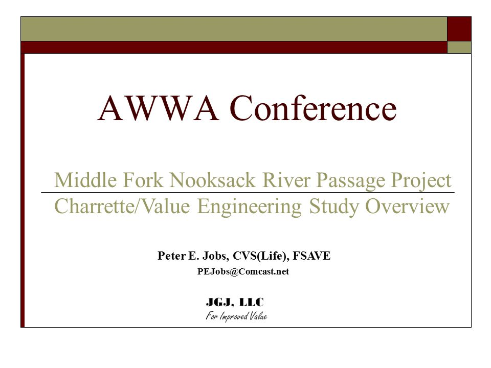 AWWA Conference Middle Fork Nooksack River Passage Project Charrette/Value Engineering Study Overview Peter E.