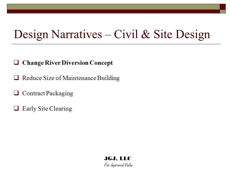 Design Narratives – Civil & Site Design  Change River Diversion Concept  Reduce Size of Maintenance Building  Contract Packaging  Early Site Clearing