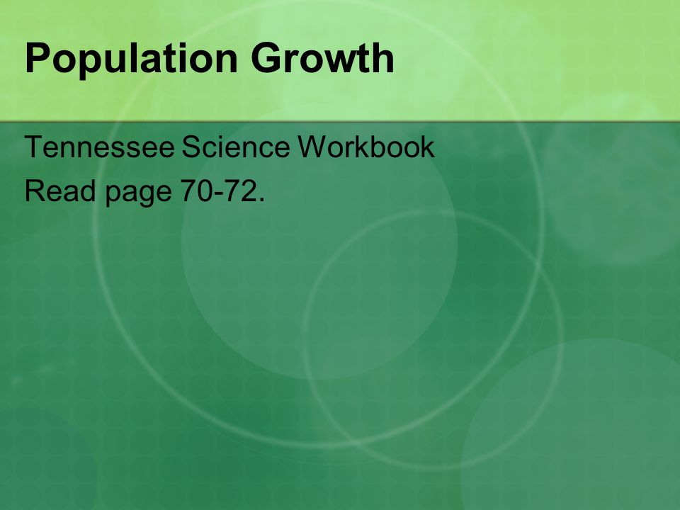 Population Growth Tennessee Science Workbook Read page 70-72.