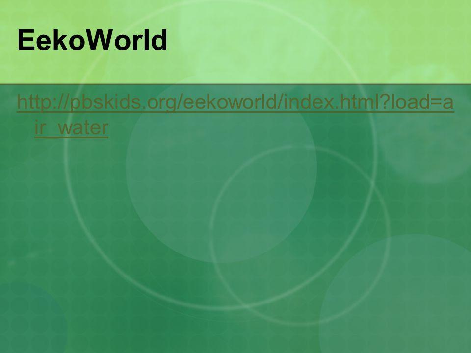 EekoWorld http://pbskids.org/eekoworld/index.html load=a ir_water
