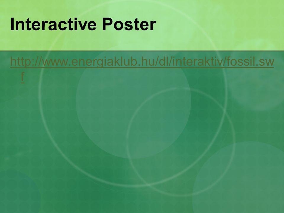 Interactive Poster http://www.energiaklub.hu/dl/interaktiv/fossil.sw f