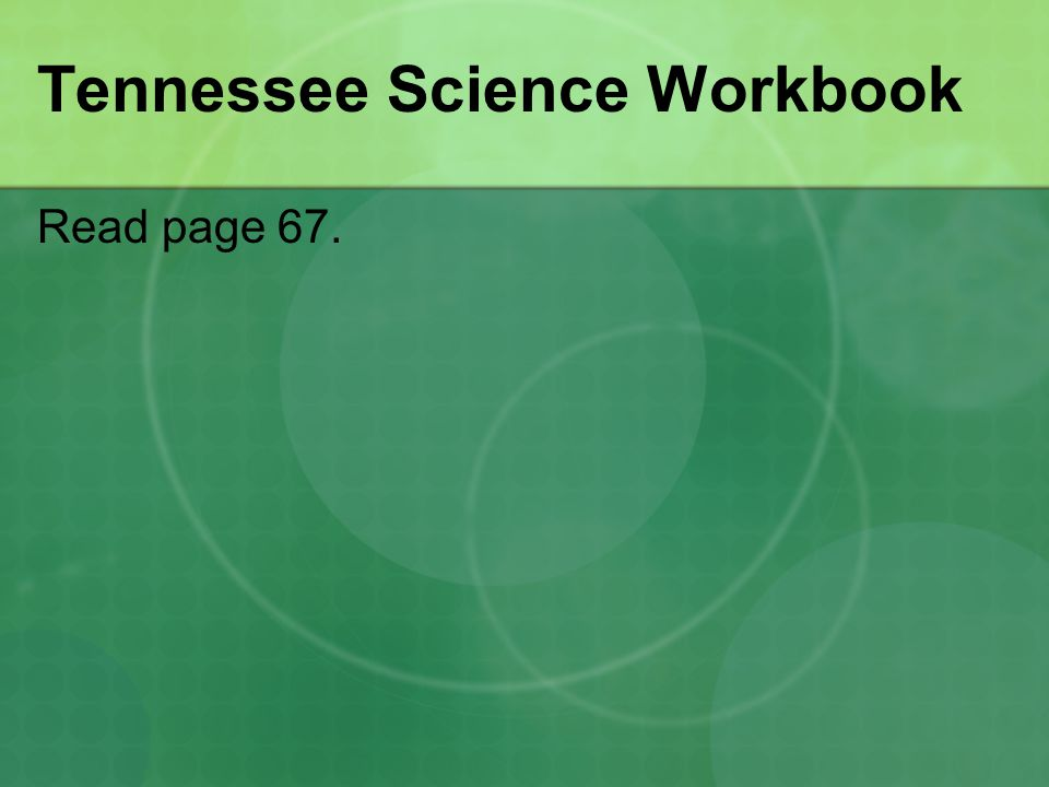 Tennessee Science Workbook Read page 67.