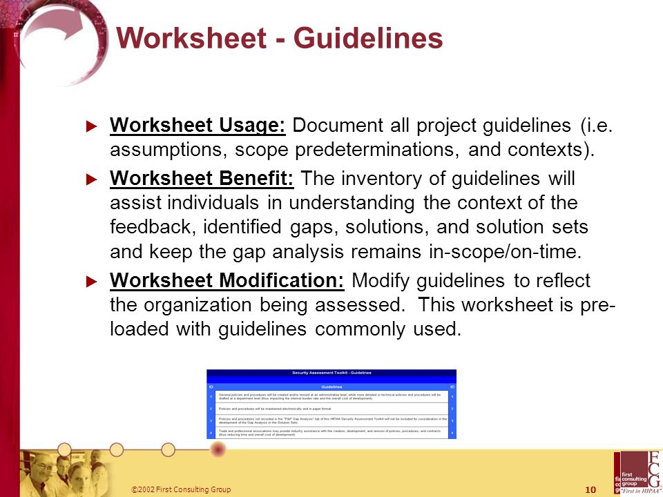 ©2002 First Consulting Group 10 Worksheet - Guidelines  Worksheet Usage: Document all project guidelines (i.e.