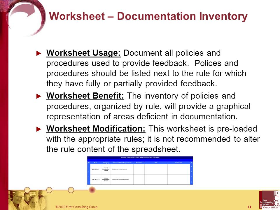 ©2002 First Consulting Group 11 Worksheet – Documentation Inventory  Worksheet Usage: Document all policies and procedures used to provide feedback.
