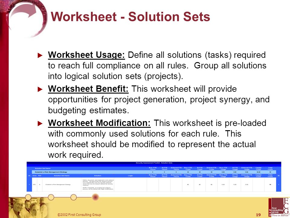 ©2002 First Consulting Group 19 Worksheet - Solution Sets  Worksheet Usage: Define all solutions (tasks) required to reach full compliance on all rules.