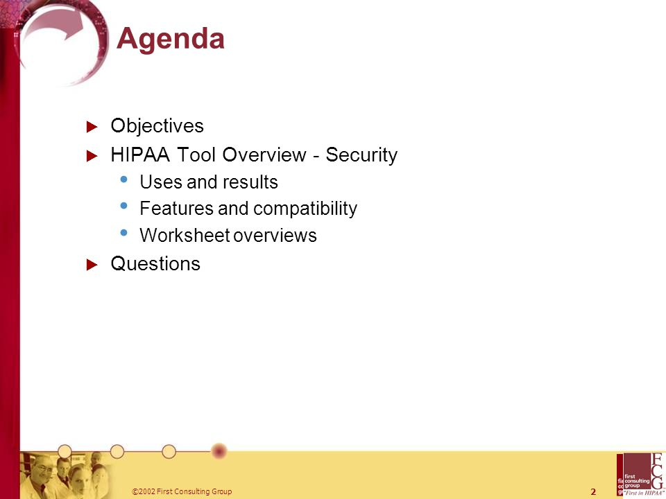 ©2002 First Consulting Group 2 Agenda  Objectives  HIPAA Tool Overview - Security Uses and results Features and compatibility Worksheet overviews  Questions