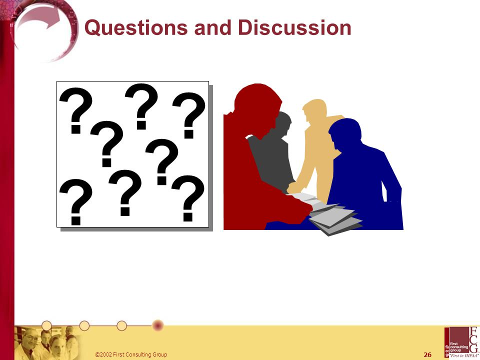 ©2002 First Consulting Group 26 Questions and Discussion