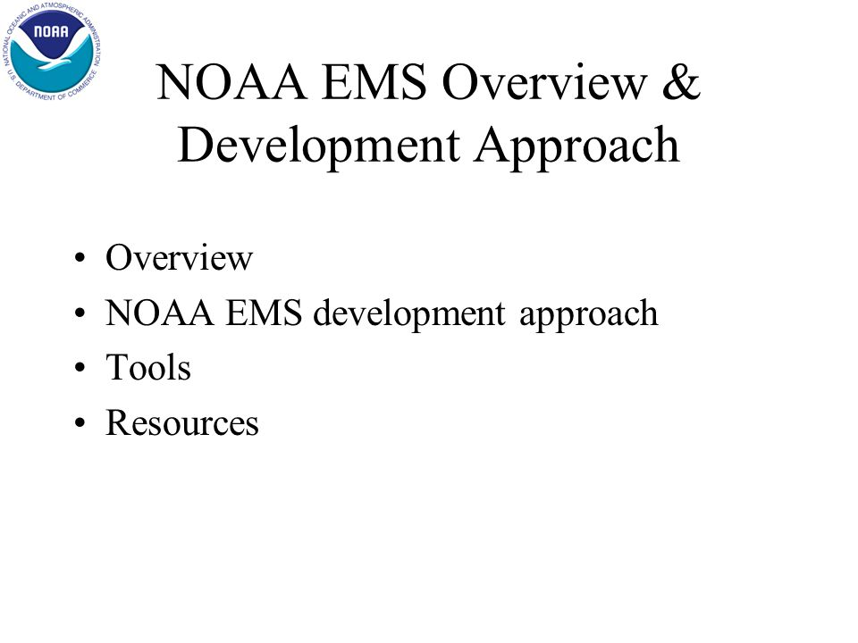 NOAA EMS Overview & Development Approach for Developers Presenter: Minh Trinh, P.E 206-526-6647 Thanh.M.Trinh@noaa.gov