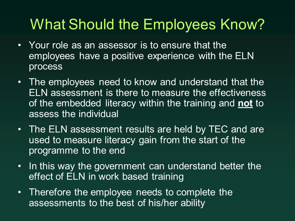 What Should the Employees Know? Your role as an assessor is to ensure that the employees have a positive experience with the ELN process The employees