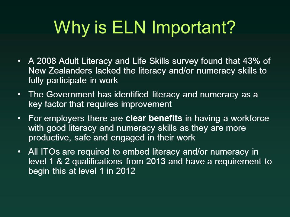 Why is ELN Important? A 2008 Adult Literacy and Life Skills survey found that 43% of New Zealanders lacked the literacy and/or numeracy skills to full