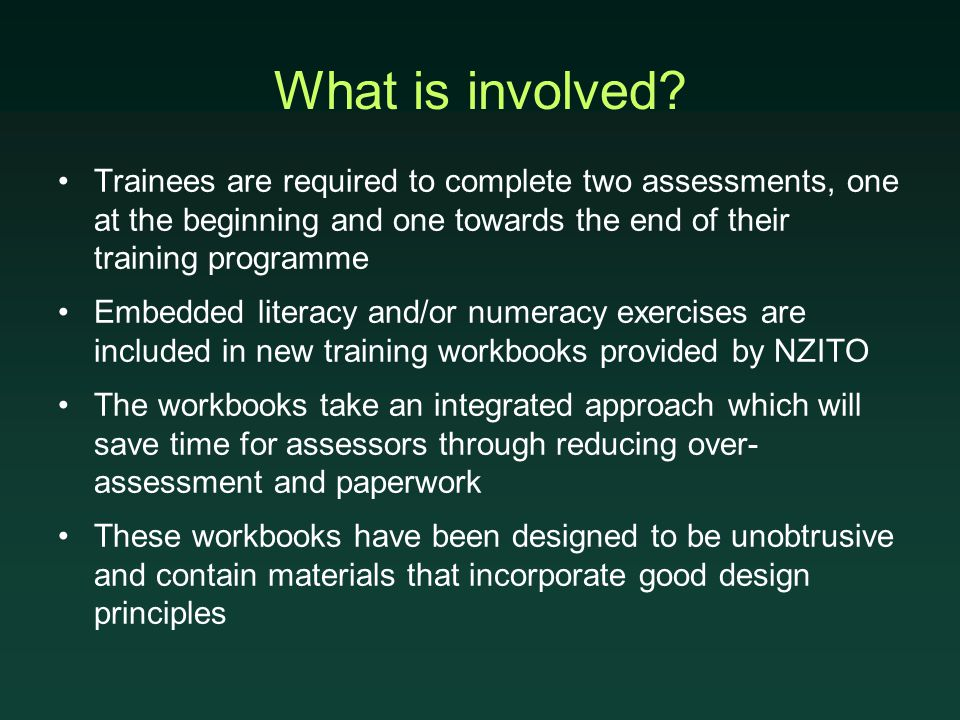 What is involved? Trainees are required to complete two assessments, one at the beginning and one towards the end of their training programme Embedded