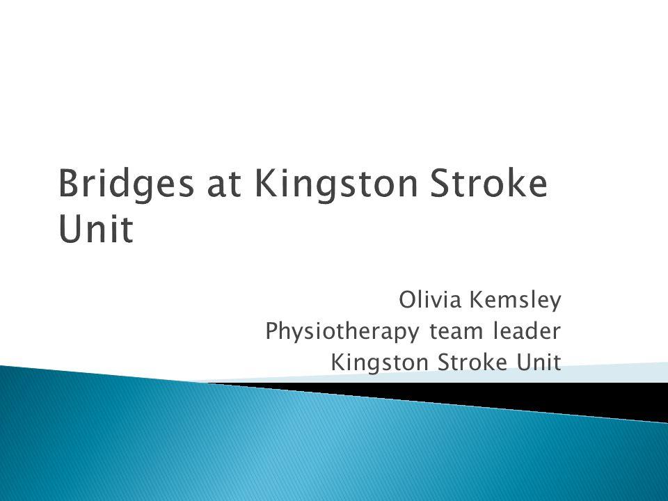 Bridges at Kingston Stroke Unit Olivia Kemsley Physiotherapy team leader Kingston Stroke Unit