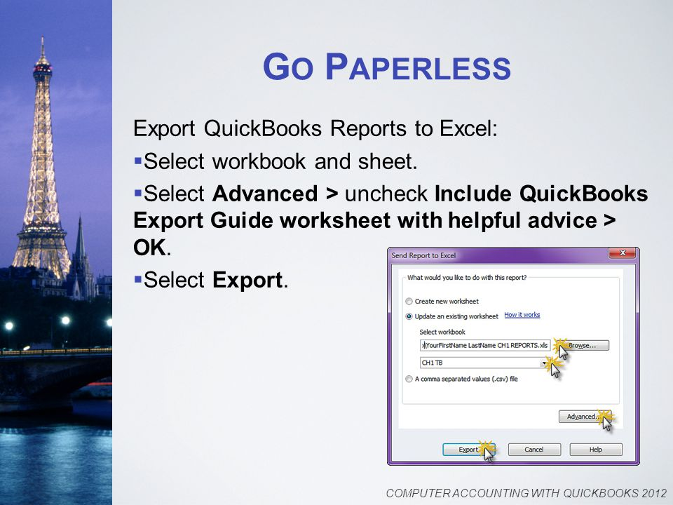 G O P APERLESS Export QuickBooks Reports to Excel:  Select workbook and sheet.  Select Advanced > uncheck Include QuickBooks Export Guide worksheet
