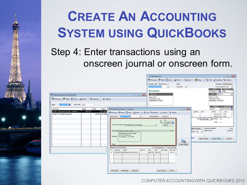 C REATE A N A CCOUNTING S YSTEM USING Q UICK B OOKS Step 4: Enter transactions using an onscreen journal or onscreen form. COMPUTER ACCOUNTING WITH QU