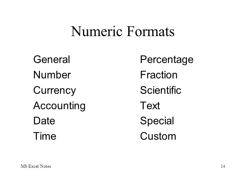 MS Excel Notes14 Numeric Formats General Number Currency Accounting Date Time Percentage Fraction Scientific Text Special Custom
