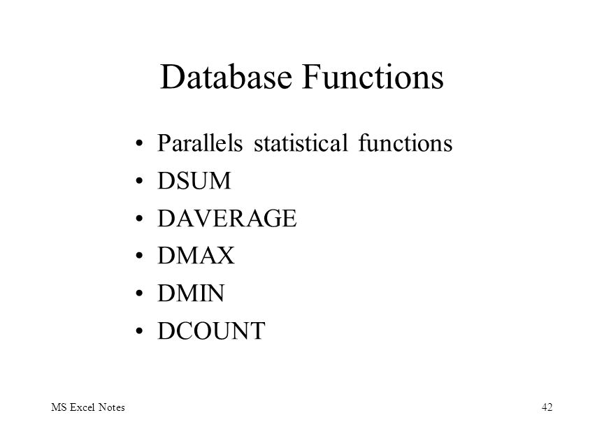 MS Excel Notes42 Database Functions Parallels statistical functions DSUM DAVERAGE DMAX DMIN DCOUNT