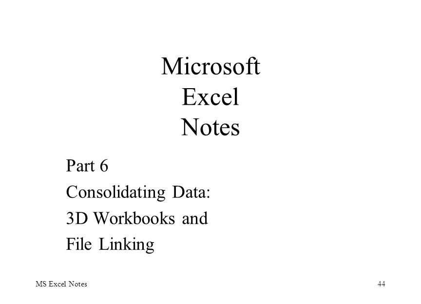 MS Excel Notes44 Part 6 Consolidating Data: 3D Workbooks and File Linking Microsoft Excel Notes