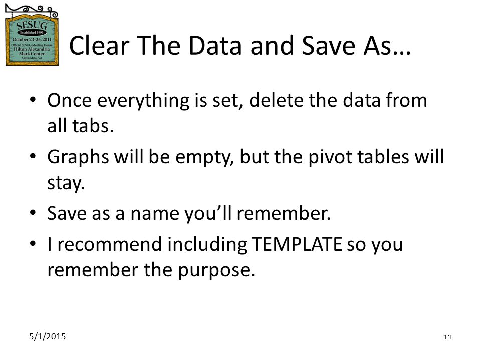 5/1/2015 11 Clear The Data and Save As… Once everything is set, delete the data from all tabs.