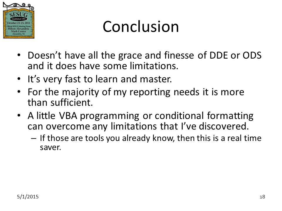 5/1/2015 18 Conclusion Doesn't have all the grace and finesse of DDE or ODS and it does have some limitations.