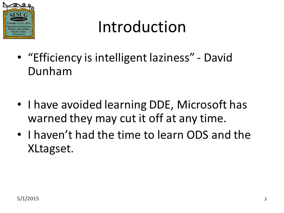5/1/2015 2 Introduction Efficiency is intelligent laziness - David Dunham I have avoided learning DDE, Microsoft has warned they may cut it off at any time.