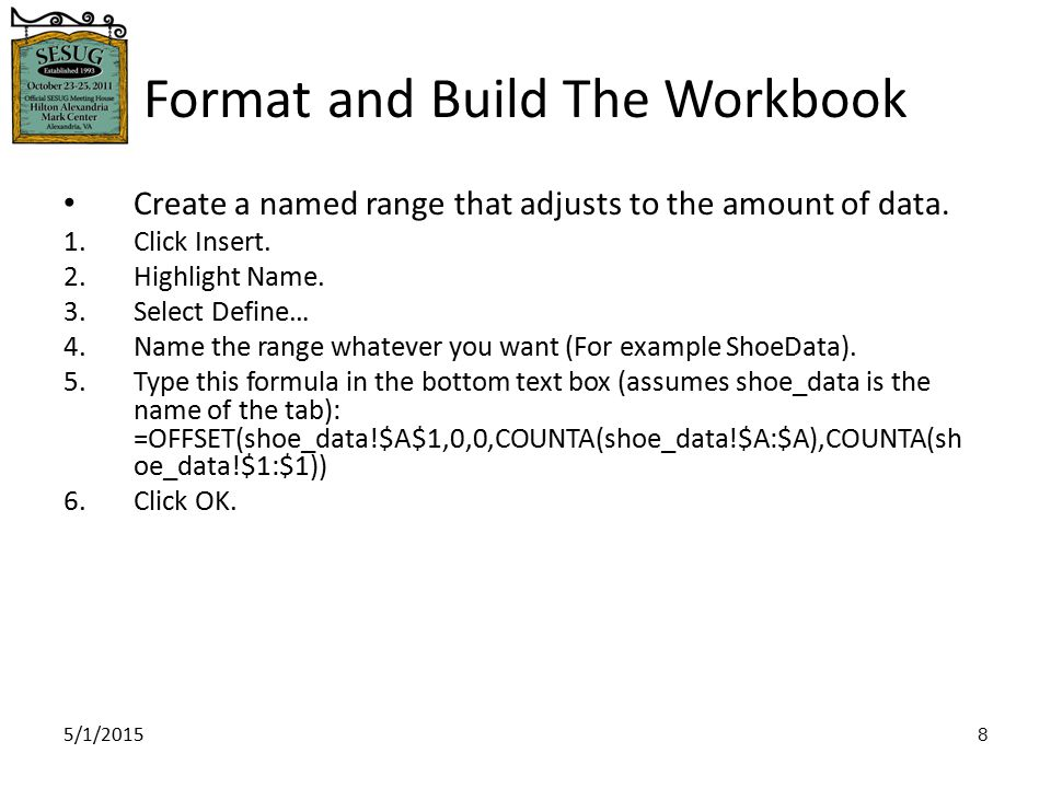 5/1/2015 9 Format and Build The Workbook Create a pivot table using the named range.