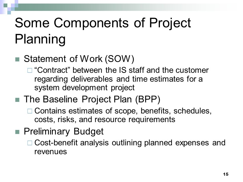 "Some Components of Project Planning Statement of Work (SOW)  ""Contract"" between the IS staff and the customer regarding deliverables and time estimat"