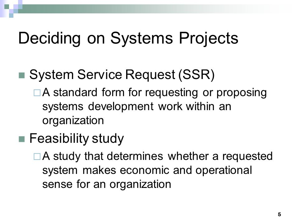 Deciding on Systems Projects System Service Request (SSR)  A standard form for requesting or proposing systems development work within an organizatio