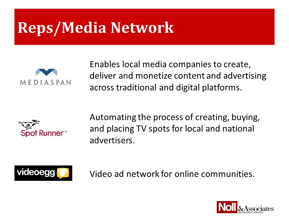 Reps/Media Network Enables local media companies to create, deliver and monetize content and advertising across traditional and digital platforms.