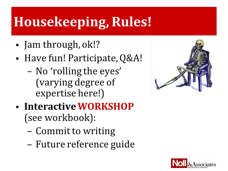 Housekeeping, Rules.  Jam through, ok!.  Have fun.