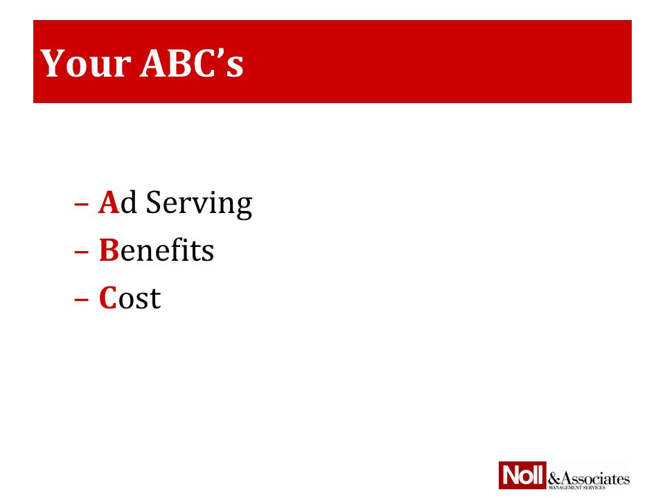 Your ABC's –Ad Serving –Benefits –Cost