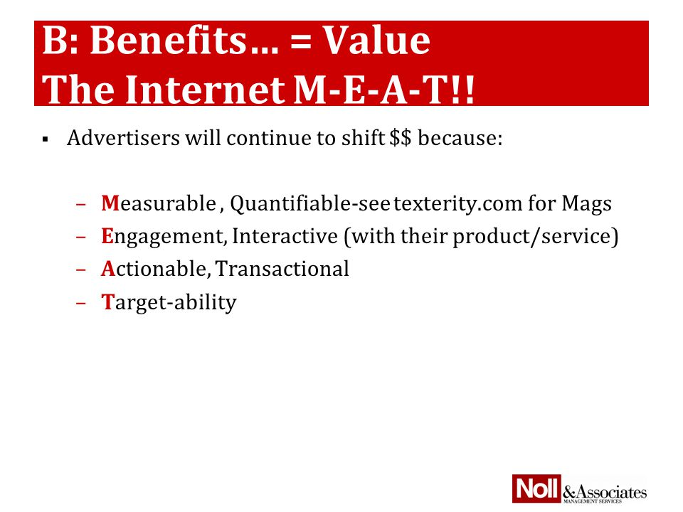B: Benefits… = Value The Internet M-E-A-T!.