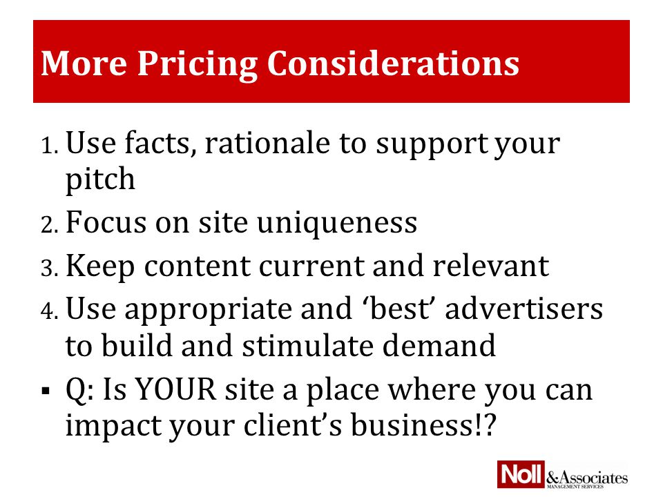 More Pricing Considerations 1. Use facts, rationale to support your pitch 2.