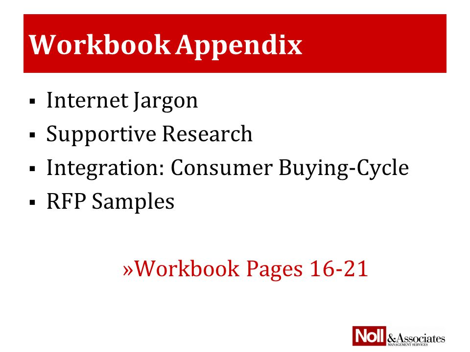 Workbook Appendix  Internet Jargon  Supportive Research  Integration: Consumer Buying-Cycle  RFP Samples »Workbook Pages 16-21