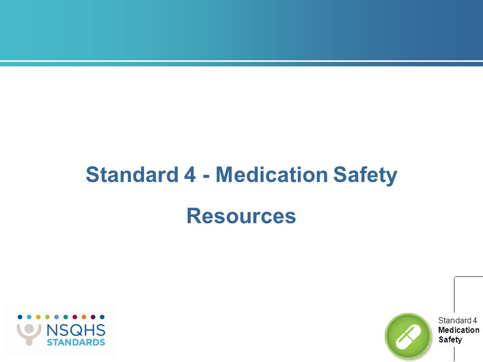 Standard 4 – Medication Safety Resources Standard 4 - Medication Safety Resources Standard 4 Medication Safety