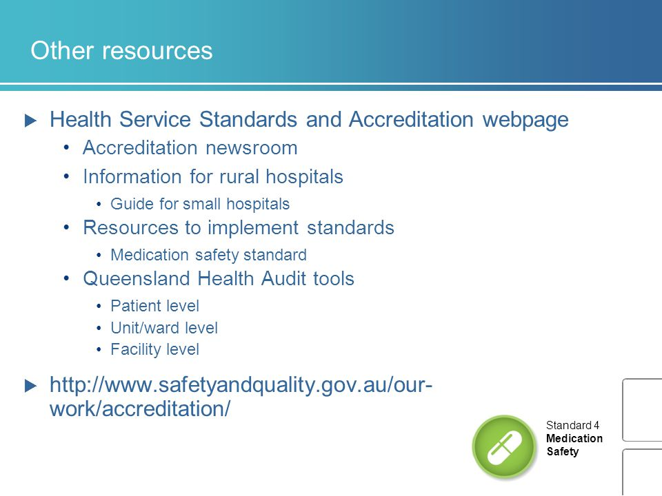 Other resources  Health Service Standards and Accreditation webpage Accreditation newsroom Information for rural hospitals Guide for small hospitals