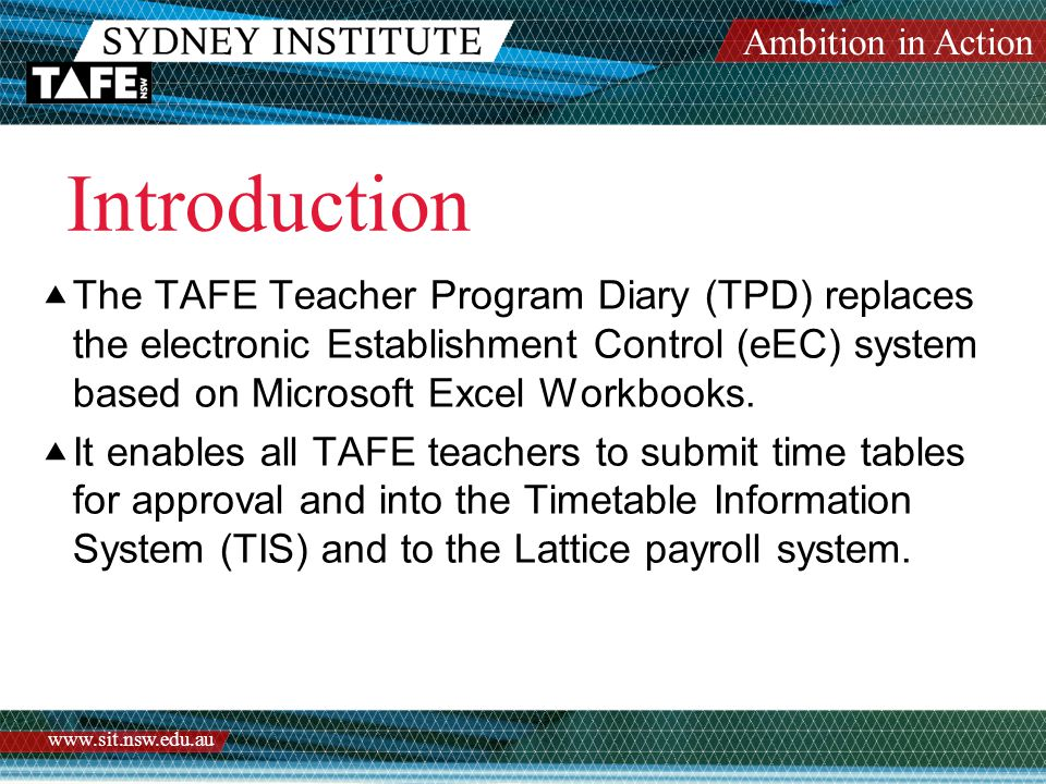 Ambition in Action www.sit.nsw.edu.au Introduction  The TAFE Teacher Program Diary (TPD) replaces the electronic Establishment Control (eEC) system b