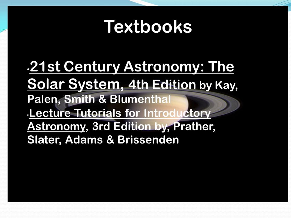 21st Century Astronomy: The Solar System, 4th Edition by Kay, Palen, Smith & Blumenthal Lecture Tutorials for Introductory Astronomy, 3rd Edition by, Prather, Slater, Adams & Brissenden Textbooks