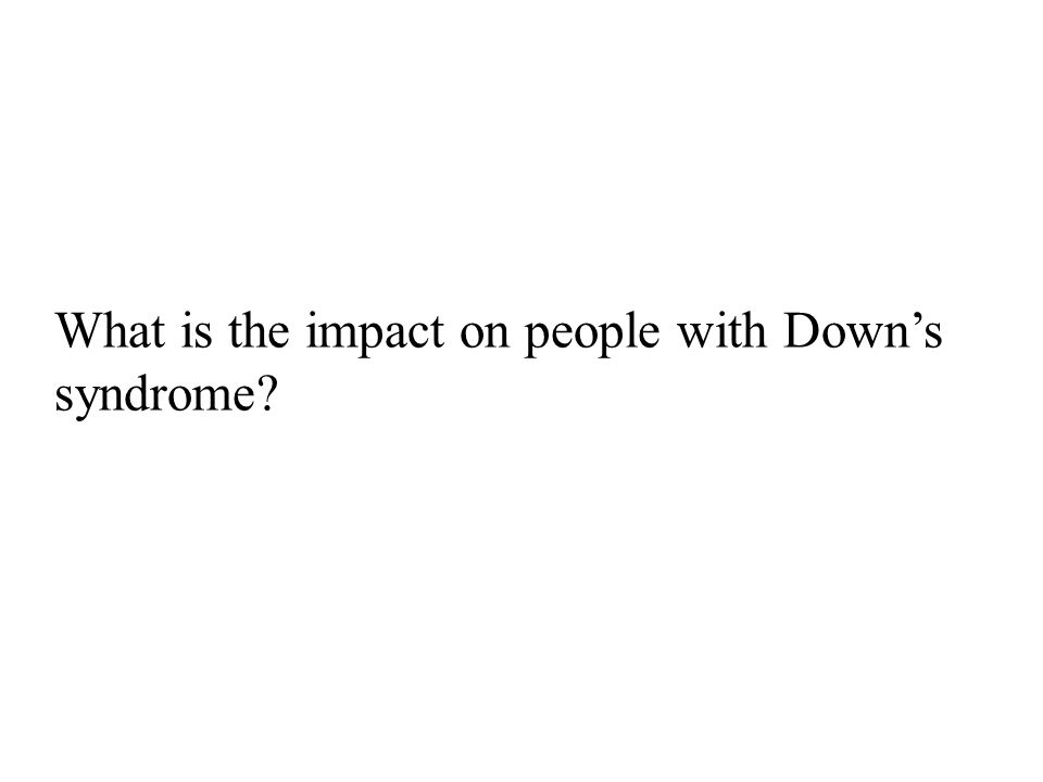 What is the impact on people with Down's syndrome